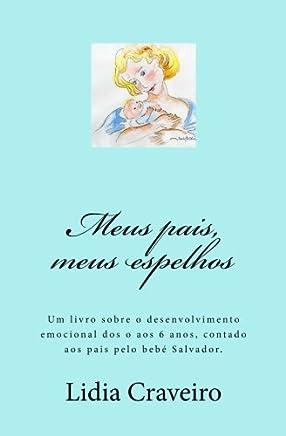 Meus Pais, Meus Espelhos: Um Livro Sobre O Desenvolvimento Emocional DOS O Aos 6 Anos, Contado Aos Pais