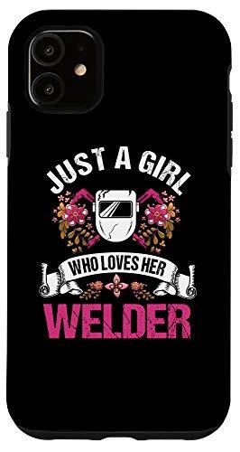 iPhone 11 Welder Gifts Wife Girlfriend A Girl Who Loves Her Welder Case