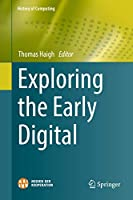 Exploring the Early Digital (History of Computing)
