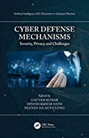 Cyber Defense Mechanisms: Security, Privacy, and Challenges Front Cover