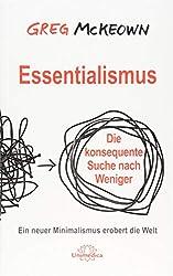 Essentialismus: Die konsequente Suche nach Weniger. Ein neuer Minimalismus erobert die Welt