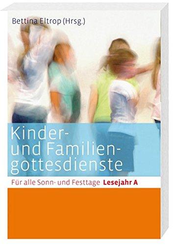 Kinder- und Familiengottesdienste für alle Sonn- und Festtage: Lesejahr A