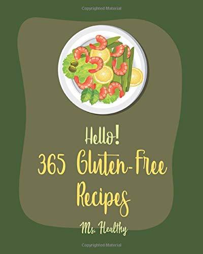 Hello! 365 Gluten-Free Recipes: Best Gluten-Free Cookbook Ever For Beginners [Gluten Free Pasta Cookbook, Zucchini Bread Recipe, Gluten Free Pizza Cookbook, Gluten Free Cupcake Cookbook] [Book 1]