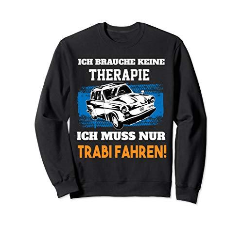 Ich brauche keine Therapie - lustiges Trabi Trabant 601 Sweatshirt