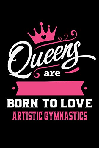 Queens Are Born To Love Artistic gymnastics: Notebook Lined Pages, 6.9 inches,120 Pages, White Paper Journal, notepad Gift
