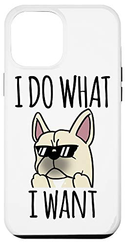 iPhone 12 Pro Max I Do What I Want Cream French Bulldog Dog Case