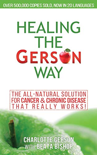 Compare Textbook Prices for Healing The Gerson Way: The All-Natural Solution for Cancer & Chronic Disease  ISBN 9781939438607 by Gerson, Charlotte,Bishop, Beata