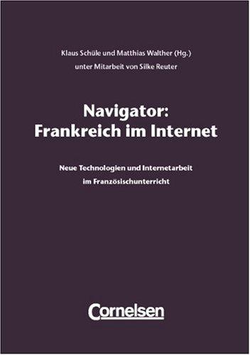 Navigator: Frankreich im Internet: Neue Technologien und Internetarbeit im Französischunterricht