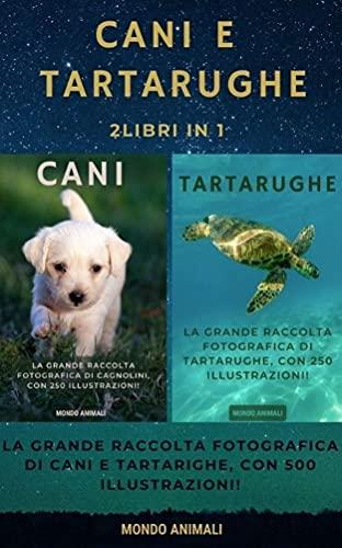 CANI E TARTARUGHE : La Grande Raccolta Fotografica di Cani e Tartarughe, con 500 Illustrazioni! (Italian Edition)