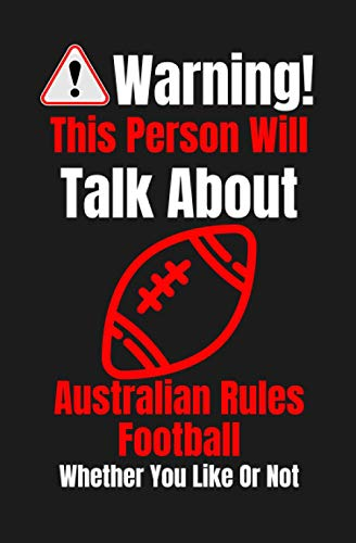 Warning This Person Will Talk About Australian Rules Football Whether You Like Or Not: Australian Rules Football Lined Journal 5,25x8 | Perfect Gift ... loves Australian Rules Football (Funny Gifts)