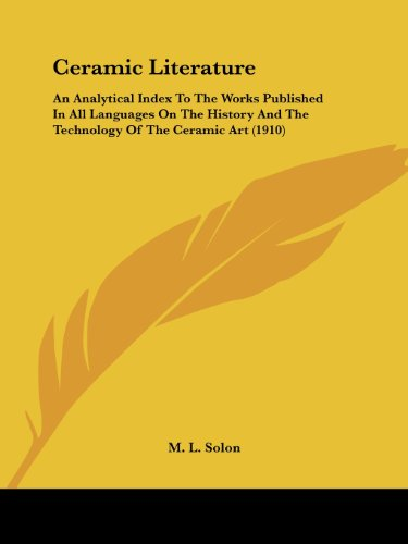 Ceramic Literature: An Analytical Index To The Works Published In All Languages On The History And The Technology Of The Ceramic Art (1910)