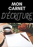 MON CARNET D'ÉCRITURE: 200 pages pour apprendre à vous exprimer - Enfants - Adultes