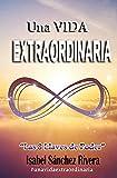 Una VIDA EXTRAORDINARIA. Las 8 Llaves de Poder: Descubre tu Poder Interior y vuélvete Imparable...