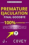 Premature Ejaculation Final Goodbye: A Superior Man's Best-Permanent Guide to Naturally Cure PE & Last Longer in Bed—No Sex Pills, Tablets, Viagrá, or ... Colored Version Book 7) (English Edition)