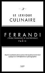 Le lexique culinaire de Ferrandi - Tout le vocabulaire de la cuisine et de la pâtisserie en 1500 définitions et 200 photographies de Kilien Stengel