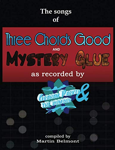 The Songs of Three Chords Good and Mystery Glue: All the lyrics, chords, and bars. Tabs/notation of all the essential electric and acoustic guitar riffs, picking and phrases.