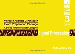 Vibration Analysis Certification Exam Preparation Package Certified Vibration Analyst Category I: Signal Processing: ISO 18436-2 CVA Level 1: Part 3 (CAT I PREP I SERIES Practice Tests)