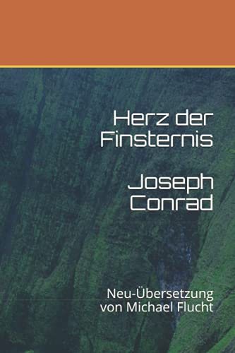 Herz der Finsternis: Neu-Übersetzung von Michael Flucht