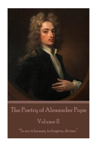 """The Poetry of Alexander Pope - Volume II: """"To err is human, to forgive, divine."""""""
