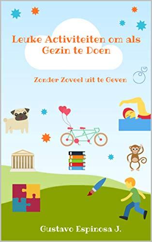 Leuke Activiteiten om als Gezin te Doen: Zonder Zoveel uit te Geven (Dutch Edition)
