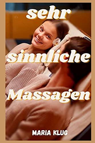Sehr sinnliche Massagen: intime Gestaendnisse, erotische Geschichten, Sex fuer Erwachsene, Liebe, Dating, Leidenschaft, Sinnlichkeit