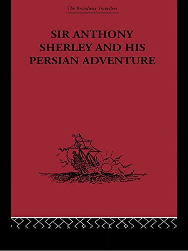 Sir Anthony Sherley and his Persian Adventure (The Broadway Travellers Book 16) (English Edition)