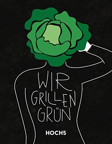 WIR GRILLEN GRÜN: Grillbuch