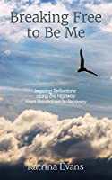 Breaking Free to Be Me: Inspiring Reflections along the Highway From Breakdown to Recovery
