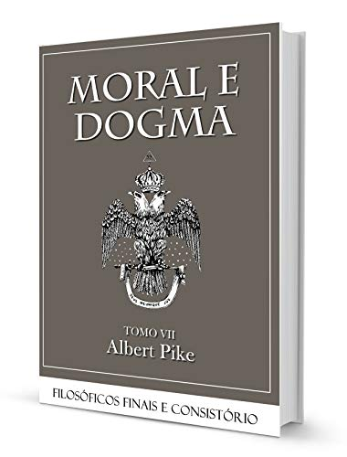 MORAL E DOGMA VII - GRAUS FILOSÓFICOS FINAIS E CONSISTÓRIO