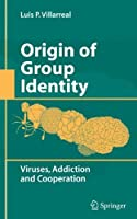 Origin of Group Identity: Viruses, Addiction and Cooperation by Luis P. Villarreal(2008-10-15)