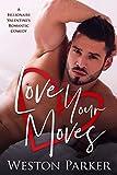Love Your Moves: A Billionaire Valentine's Romantic Comedy