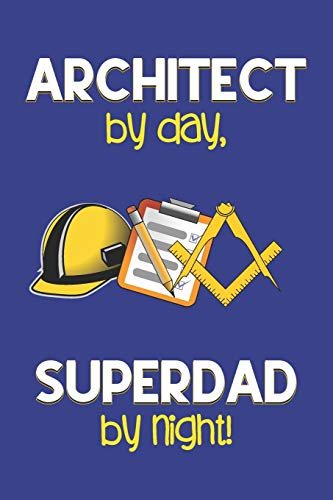 Architect by day, Superdad by night!: Dad Gifts for Architects: Novelty Gag Notebook Gift: Lined Paper Paperback Journal for Writing, Sketching or Doodling