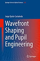 Wavefront Shaping and Pupil Engineering (Springer Series in Optical Sciences, 235)