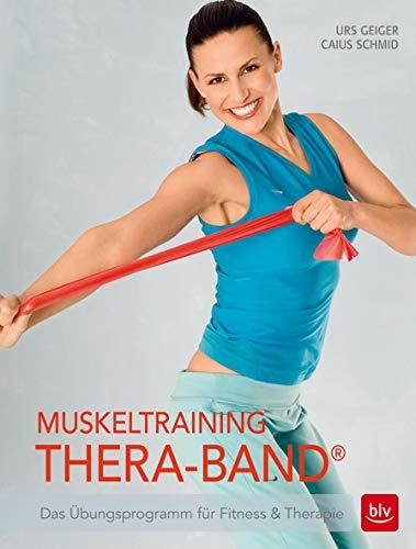 Muskeltraining Thera-Band®: Das Übungsprogramm für Fitness & Therapie