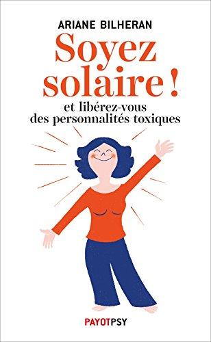 Soyez solaire !: Et libérez-vous des personnalités toxiques. (Payot Psy) (French Edition)