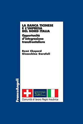 La banca ticinese e l'impresa del nord Italia. Opportunità d'integrazione transfrontaliera (Italian Edition)
