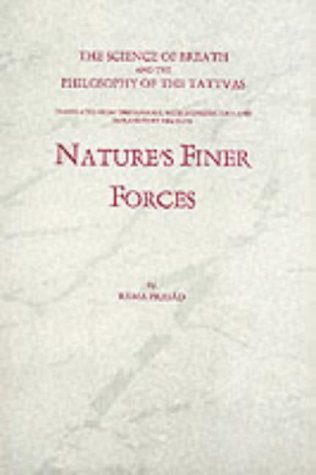 Nature's Finer Forces the Science of Breath and the Philisophy of the Tattuas