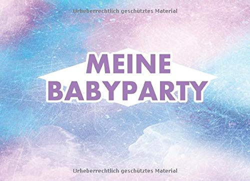 Meine Babyparty: Gästebuch zum Eintragen von Glückwünschen mit kreativen Fragen & Wünschen - Extra Platz für individuelle Einträge