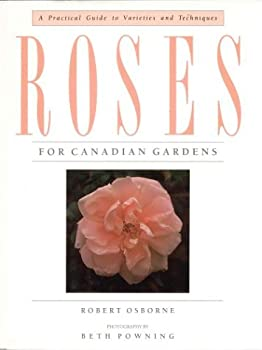 Roses For Canadian Gardens: A Prctical Guide To Varieties And Techniques 1550132849 Book Cover