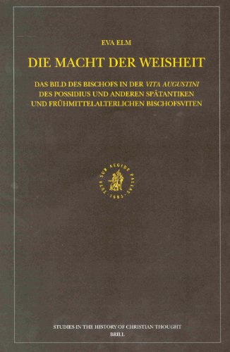Die Macht Der Weisheit: Das Bild Des Bischofs in Der Vita Augustini Des Possidius Und Anderen Spätantiken Und Frühmittelalterlichen Bischofsviten: Das ... (Studies in the History of Christian Thought)