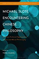 Michael Slote Encountering Chinese Philosophy: A Cross-cultural Approach to Ethics and Moral Philosophy (Fudan Studies in Encountering Chinese Philosophy)