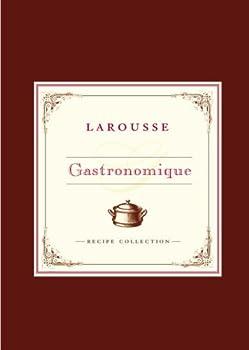 Larousse Gastronomique Recipe Collection 0307336034 Book Cover
