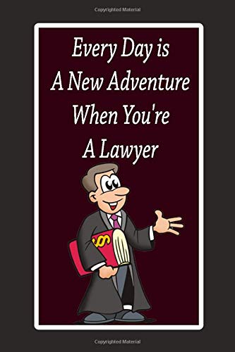 Every Day is A New Adventure When You're A lawyer: Lined Notebook , 6 x 9, 110 pages.