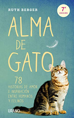 Alma de gato: 78 historias de amor e inspiración entre humanos y felinos (Crecimiento personal)