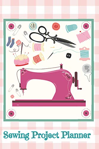 Sewing Project Planner: Sewing Journal for Tracking All the Details of Your Latest Creations | Room for Over 100 Projects | Gifts for a Seamstress