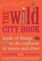 The Wild City Book: Fun Things to do Outdoors in Towns and Cities (Going Wild)