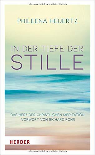 In der Tiefe der Stille: Das Herz der christlichen Meditation