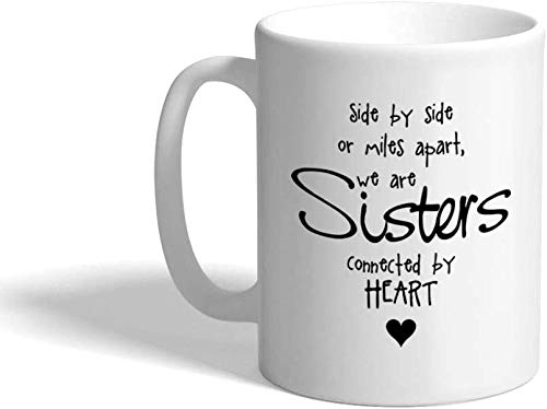 Taza de café Side by Side Or Miles Apart We are Sisters Connected by Heart Taza de café, regalo de Navidad para hombres y mujeres, 11 oz