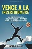 Vence a la incertidumbre: Una historia inspiradora de SUPERACIÓN, ÉXITO Y MOTIVACIÓN frente a la adversidad y el cambio