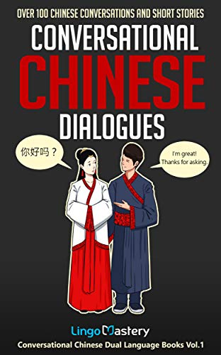 Conversational Chinese Dialogues: Over 100 Chinese Conversations and Short Stories (Conversational Chinese Dual Language Books Book 1) (English Edition)